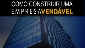 CURSO: COMO CONSTRUIR UMA EMPRESA VENDÁVEL